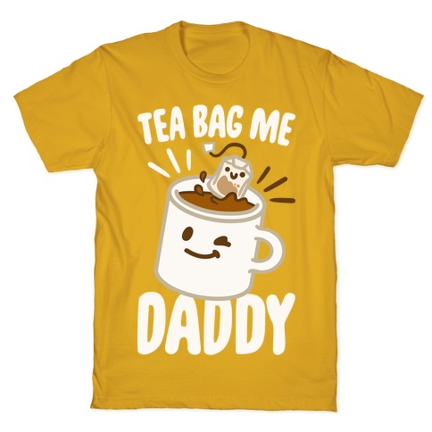 Tea Bag Me Daddy White Print T-Shirt