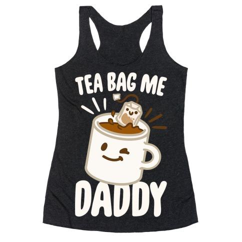 Tea Bag Me Daddy White Print Racerback Tank Top