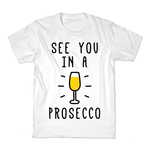 See You In A Prosecco Kids T-Shirt