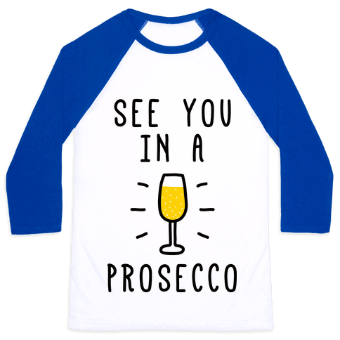 See You In A Prosecco Baseball Tee
