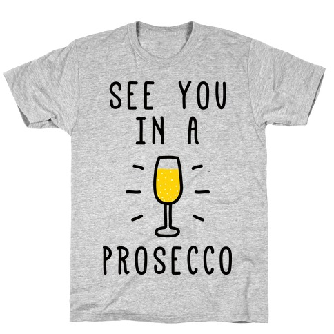 See You In A Prosecco T-Shirt