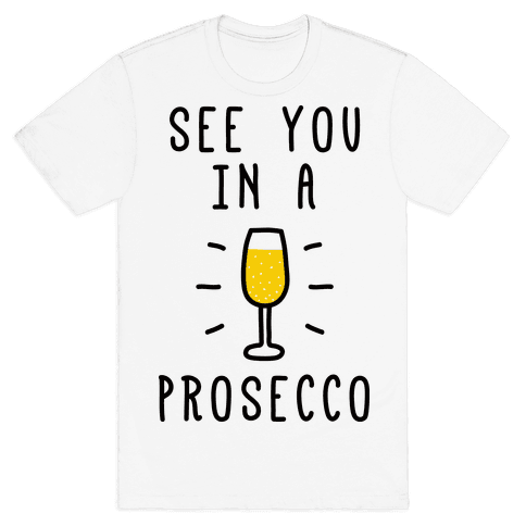 See You In A Prosecco Mens T-Shirt