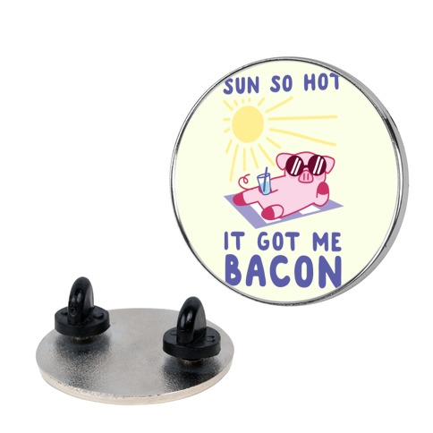 Sun So Hot, It Got Me Bacon Pin
