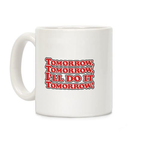 Tomorrow Tomorrow I'll Do It Tomorrow Parody Coffee Mug