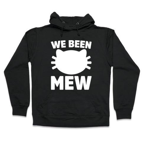 We Been Mew Parody Hooded Sweatshirt