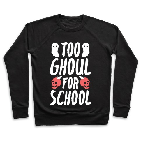Too Ghoul For School Pullover