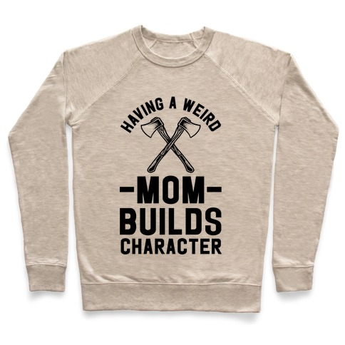 Having a Weird Mom Builds Character Pullover