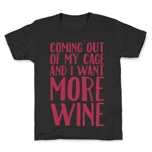 Coming Out of My Cage and I Want More Wine Parody White Print Kids T-Shirt