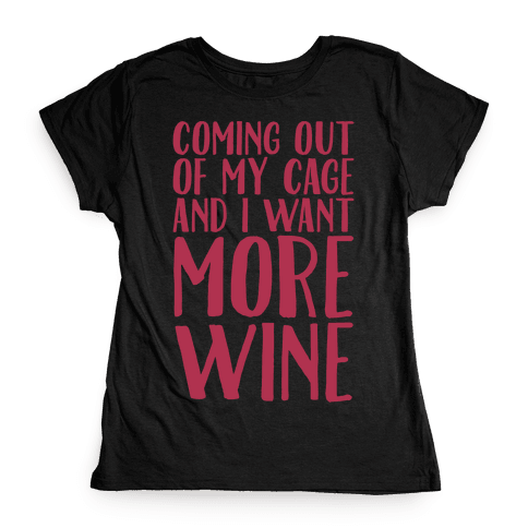 Coming Out of My Cage and I Want More Wine Parody White Print Womens T-Shirt