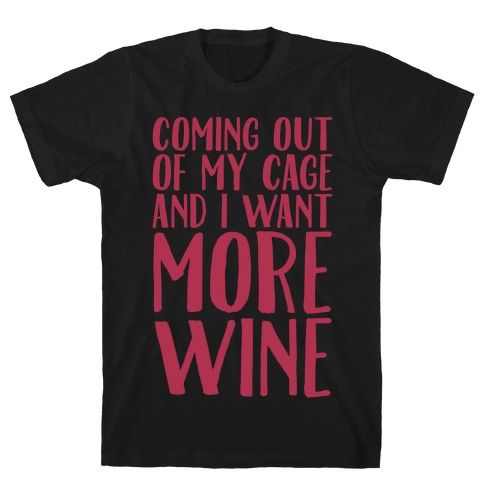 Coming Out of My Cage and I Want More Wine Parody White Print T-Shirt