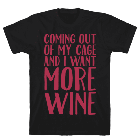 Coming Out of My Cage and I Want More Wine Parody White Print Mens T-Shirt