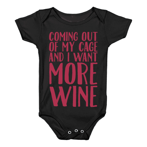 Coming Out of My Cage and I Want More Wine Parody White Print Baby Onesy