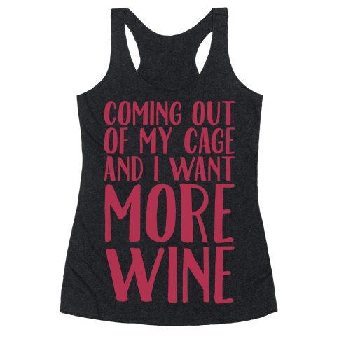 Coming Out of My Cage and I Want More Wine Parody White Print Racerback Tank Top