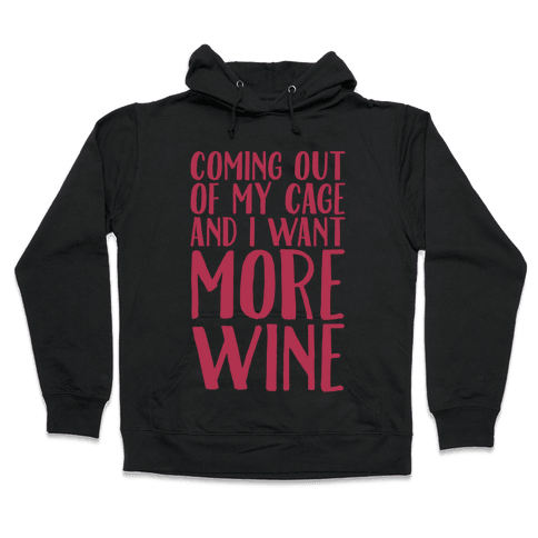Coming Out of My Cage and I Want More Wine Parody White Print Hooded Sweatshirt