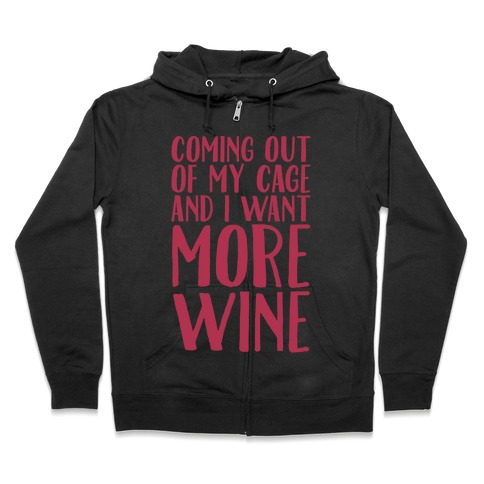 Coming Out of My Cage and I Want More Wine Parody White Print Zip Hoodie
