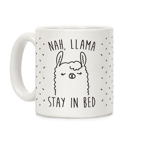 Nah, Llama Stay In Bed Coffee Mug