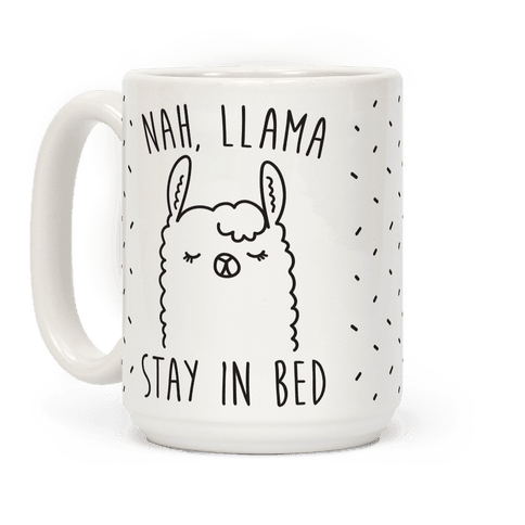 Nah, Llama Stay In Bed