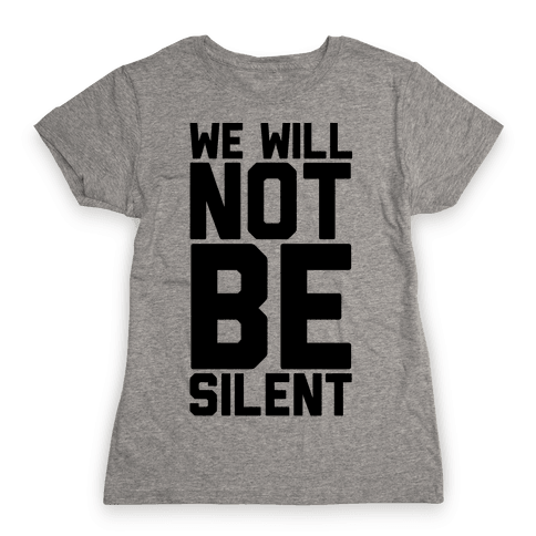We Will Not Be Silent Womens T-Shirt