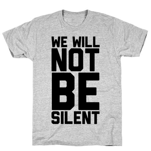 We Will Not Be Silent Mens T-Shirt