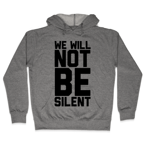 We Will Not Be Silent Hooded Sweatshirt