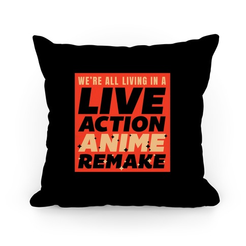 We're All Living In A Live Action Anime Remake Pillow