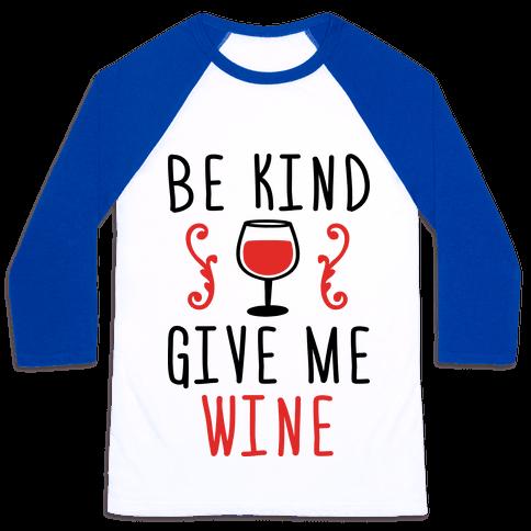 Be Kind Give Me Wine Baseball Tee