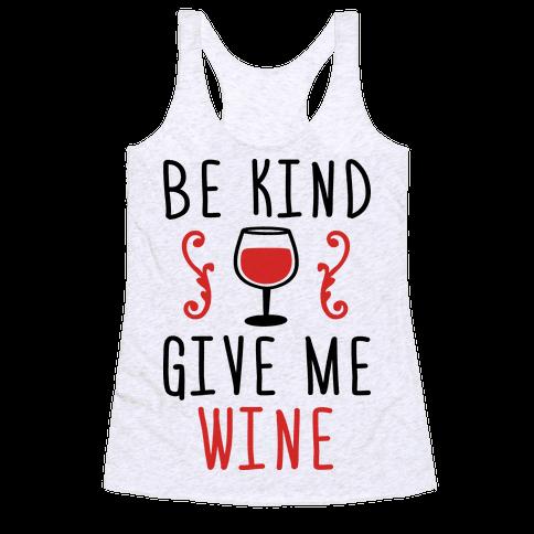 Be Kind Give Me Wine