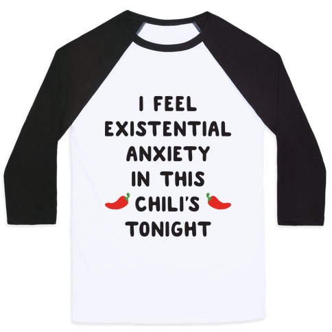 I Feel Existential Anxiety In This Chili's Tonight Baseball Tee