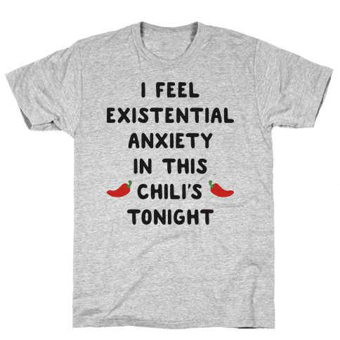 I Feel Existential Anxiety In This Chili's Tonight Mens T-Shirt