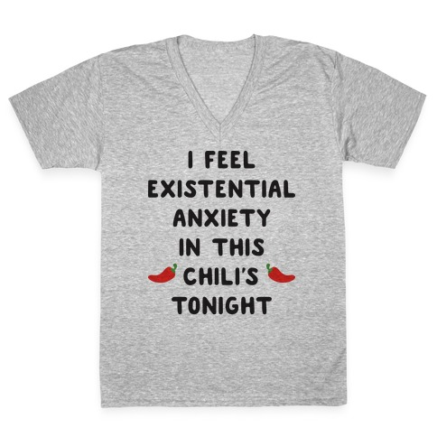I Feel Existential Anxiety In This Chili's Tonight V-Neck Tee Shirt