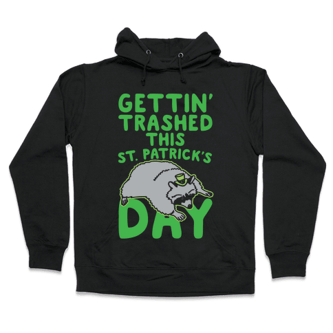 Gettin' Trashed This St. Patrick's Day White Print Hooded Sweatshirt