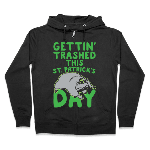 Gettin' Trashed This St. Patrick's Day White Print Zip Hoodie