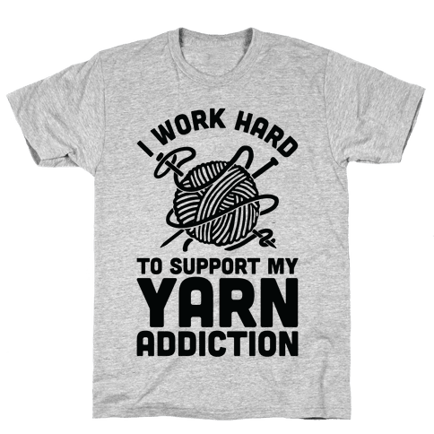 I Work Hard To Support My Yarn Addiction Mens T-Shirt