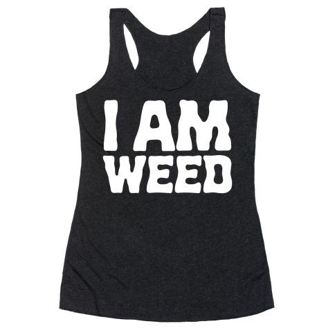 I AM Weed Racerback Tank Top