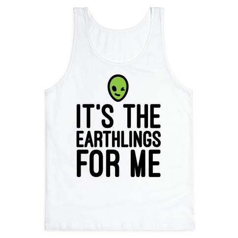 It's The Earthlings For Me Tank Top