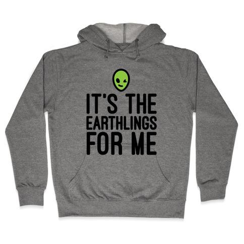 It's The Earthlings For Me Hooded Sweatshirt