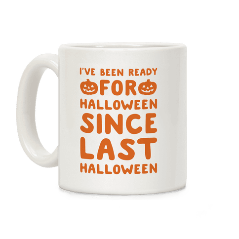 I've Been Ready For Halloween Since Last Halloween Coffee Mug