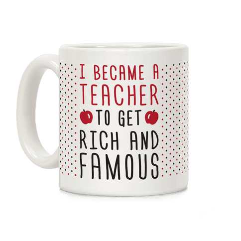I Became A Teacher To Get Rich And Famous Coffee Mug
