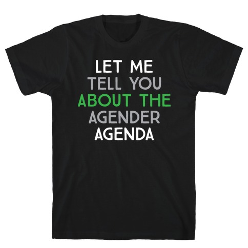 Let Me Tell You About The Agender Agenda T-Shirt