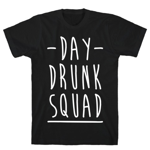 Day Drunk Squad T-Shirt