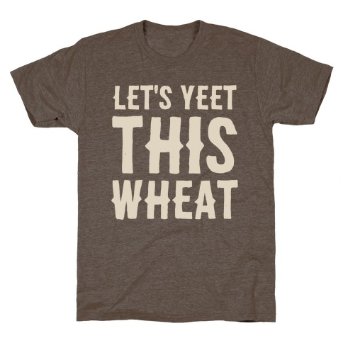 Let's Yeet This Wheat T-Shirt