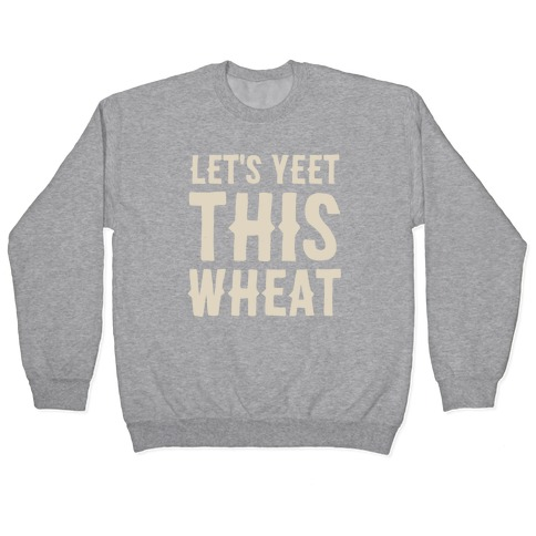 Let's Yeet This Wheat Pullover