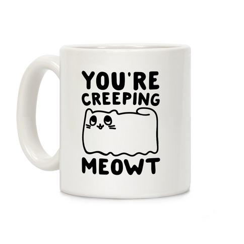 You're Creeping Meowt Coffee Mug