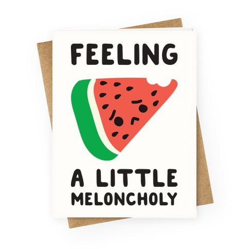 Feeling A Little Meloncholy  Greeting Card