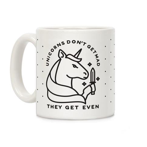 Unicorns Don't Get Mad They Get Even Coffee Mug