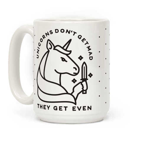 Unicorns Don't Get Mad They Get Even