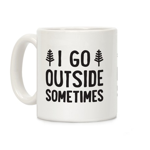I Go Outside Sometimes Coffee Mug