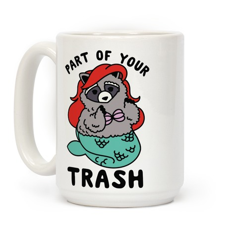 Part of Your Trash Raccoon Coffee Mug