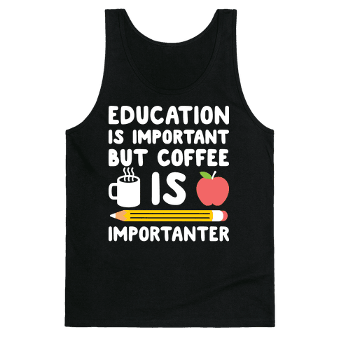 Education Is Important But Coffee Is Importanter Tank Top