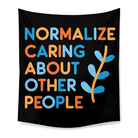 Normalize Caring About Other People Tapestry